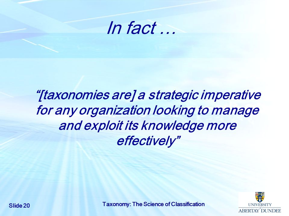 In fact … [taxonomies are] a strategic imperative for any organization looking to manage and exploit its knowledge more effectively